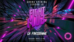 Opening La Parisienne Season 10 - FIGHT CLUB Edition